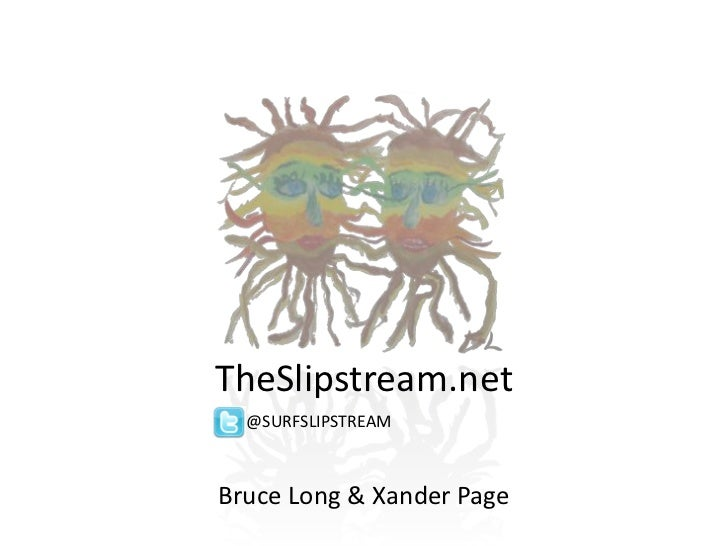 TheSlipstream.net  @SURFSLIPSTREAMBruce Long & Xander Page
