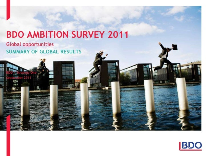 BDO AMBITION SURVEY 2011<br />Global opportunities<br />SUMMARY OF GLOBAL RESULTS<br />BDO / Strategy One<br />September 2...