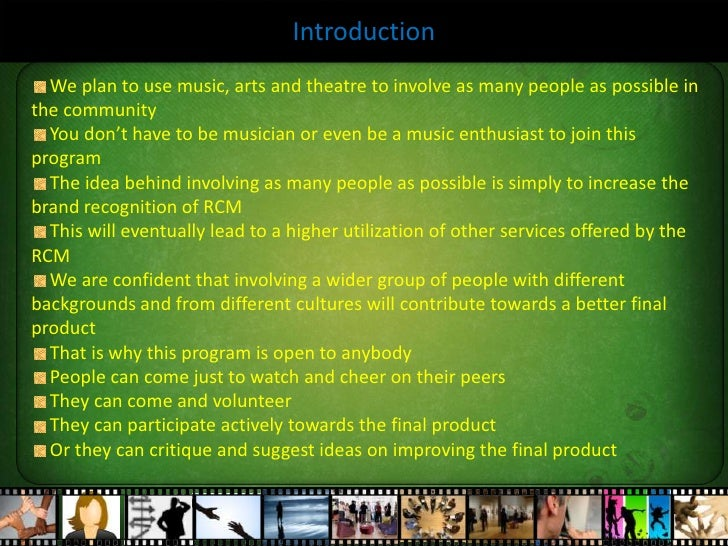 Introduction<br /> We plan to use music, arts and theatre to involve as many people as possible in the community<br /> You...