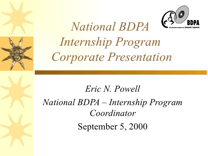 National BDPA  Internship Program Corporate Presentation Eric N. Powell National BDPA – Internship Program Coordinator Sep...
