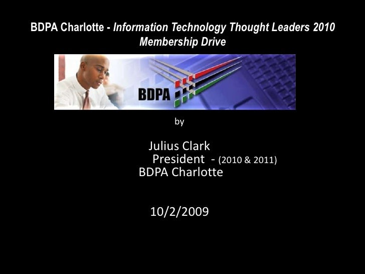 BDPA Charlotte - Information Technology Thought Leaders 2010 Membership Drive<br />by<br />Julius Clark<br />           P...