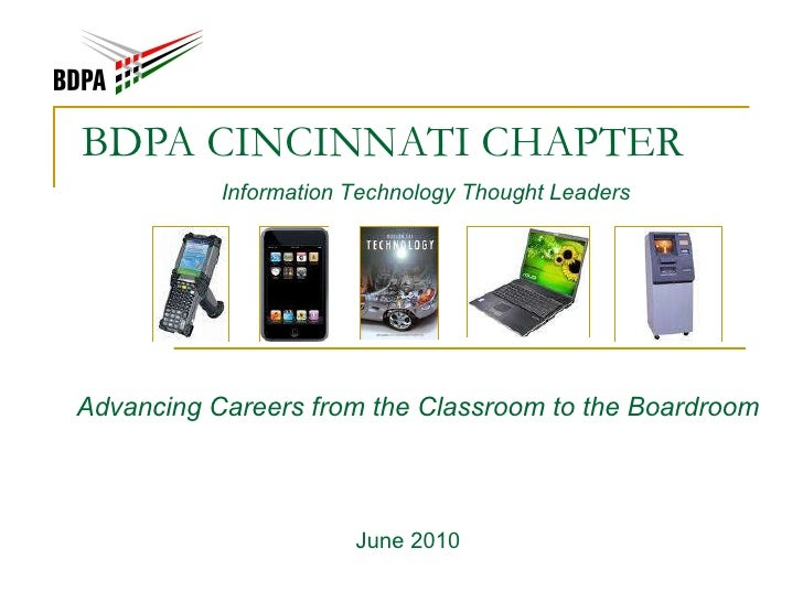 BDPA CINCINNATI CHAPTER Advancing Careers from the Classroom to the Boardroom June 2010 Information Technology Thought Lea...