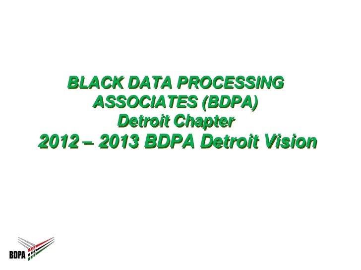 BLACK DATA PROCESSING     ASSOCIATES (BDPA)       Detroit Chapter2012 – 2013 BDPA Detroit Vision