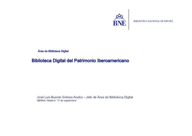 Área de Biblioteca DigitalBiblioteca Digital del Patrimonio Iberoamericano  José Luis Bueren Gómez-Acebo – Jefe de Área de...