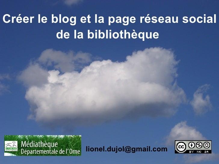 Créer le blog et la page réseau social          de la bibliothèque              lionel.dujol@gmail.com