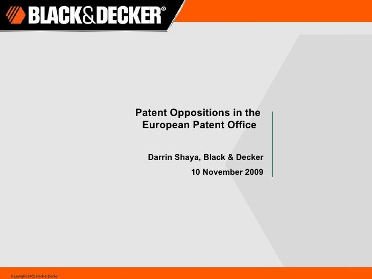 Patent Oppositions in the  European Patent Office Darrin Shaya, Black & Decker 10 November 2009