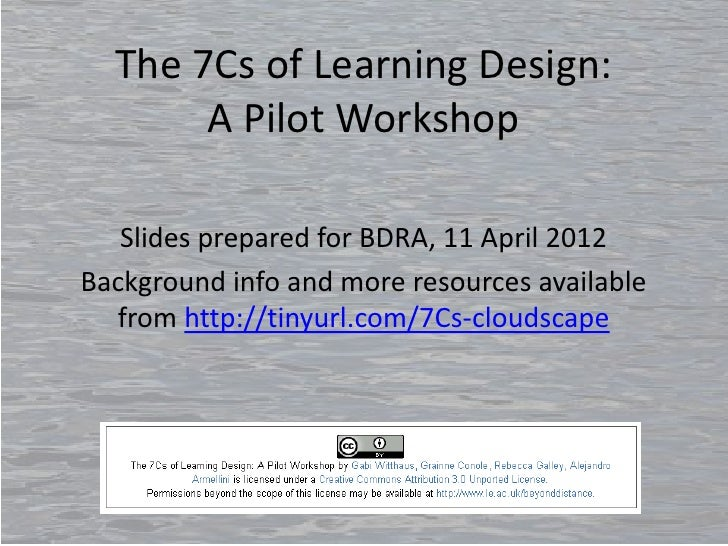 The 7Cs of Learning Design:       A Pilot Workshop   Slides prepared for BDRA, 11 April 2012Background info and more resou...