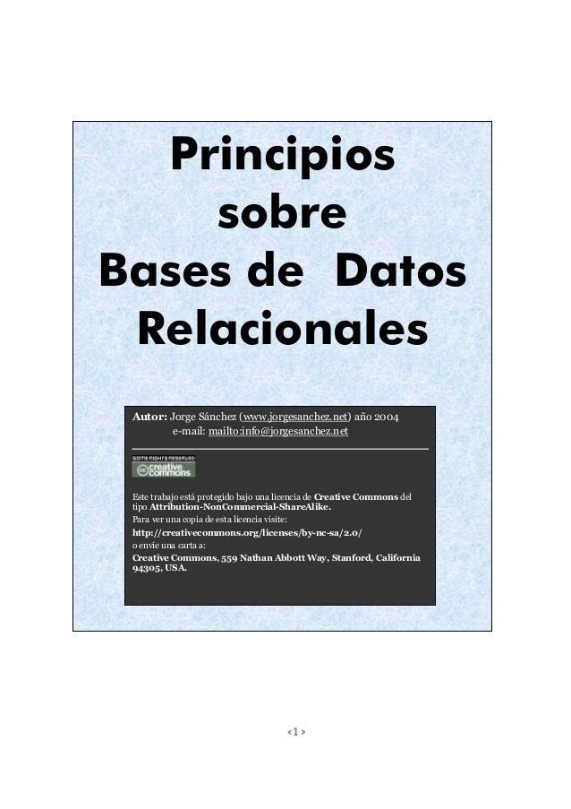 <1> Principios sobre Bases de Datos Relacionales Autor: Jorge Sánchez (www.jorgesanchez.net) año 2004 e-mail: mailto:info@...