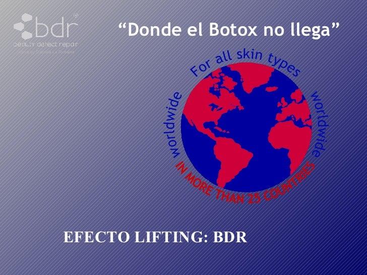 BDR. Donde el Botox no llega.
