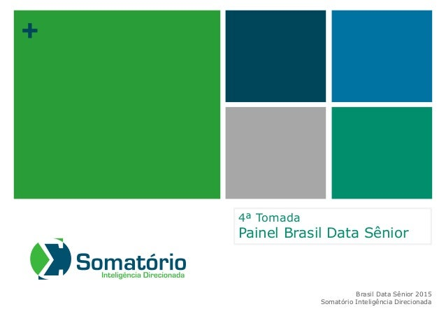 + 4ª Tomada Painel Brasil Data Sênior Brasil Data Sênior 2015 Somatório Inteligência Direcionada