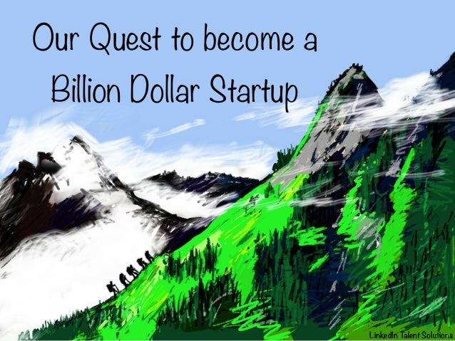 Our Quest to become a Billion Dollar Startup  LinkedIn T alent Solutions