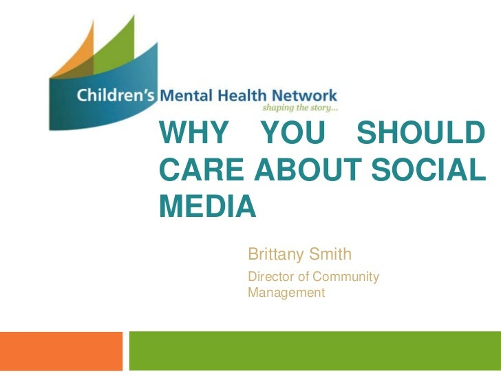 WHY YOU SHOULDCARE ABOUT SOCIALMEDIA    Brittany Smith    Director of Community    Management