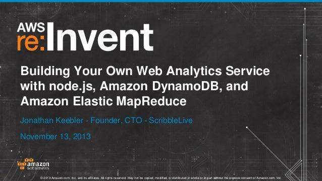 Building Your Own Web Analytics Service with node.js, Amazon DynamoDB, and Amazon Elastic MapReduce Jonathan Keebler - Fou...