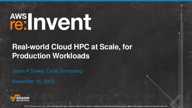 Real-world Cloud HPC at Scale, for Production Workloads Jason A Stowe, Cycle Computing November 15, 2013  © 2013 Amazon.co...