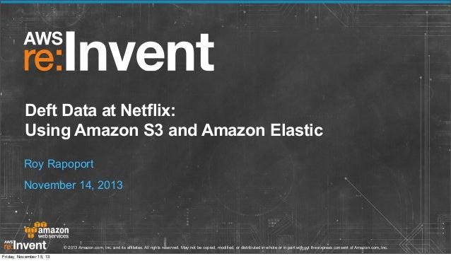 Deft Data at Netflix: Using Amazon S3 and Amazon Elastic Roy Rapoport November 14, 2013  © 2013 Amazon.com, Inc. and its a...