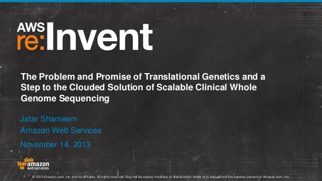 A Step to the Clouded Solution of Scalable Clinical Genome Sequencing (BDT308) | AWS re:Invent 2013