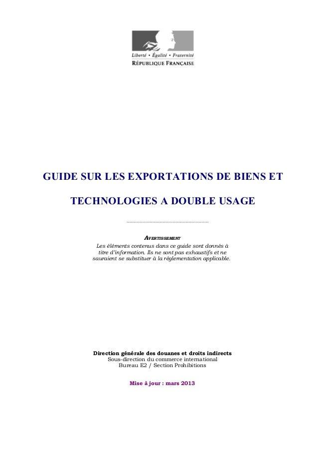 GUIDE SUR LES EXPORTATIONS DE BIENS ETTECHNOLOGIES A DOUBLE USAGEAVERTISSEMENTLes éléments contenus dans ce guide sont don...