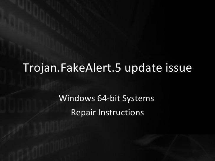 Trojan.FakeAlert.5 update issue Windows 64-bit Systems  Repair Instructions
