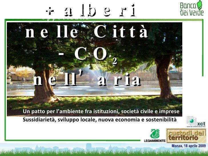+ alberi nelle Città - CO 2  nell'aria Un patto per l'ambiente fra istituzioni, società civile e imprese   Dalle compensaz...