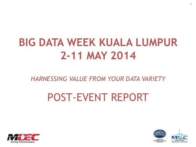 1 BIG DATA WEEK KUALA LUMPUR 2-11 MAY 2014 HARNESSING VALUE FROM YOUR DATA VARIETY POST-EVENT REPORT