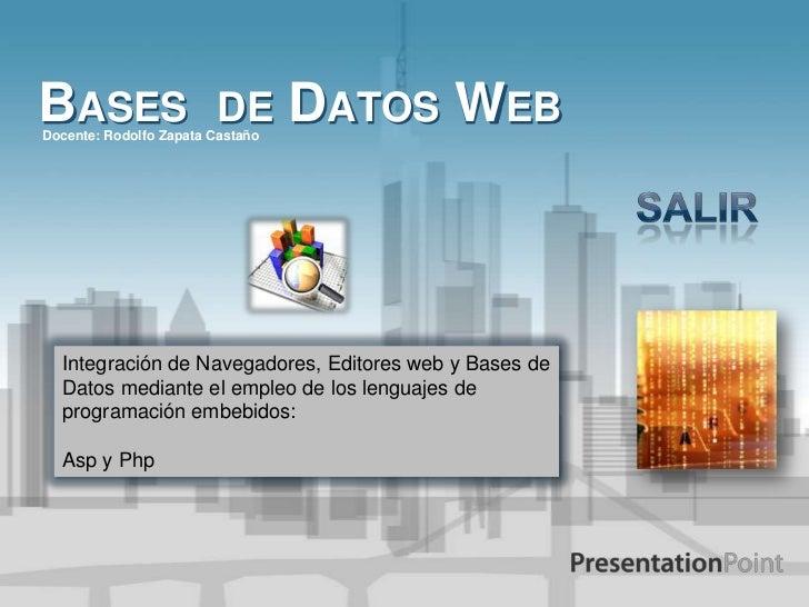 BASES                   DEDocente: Rodolfo Zapata Castaño                                  DATOS WEB  Integración de Naveg...