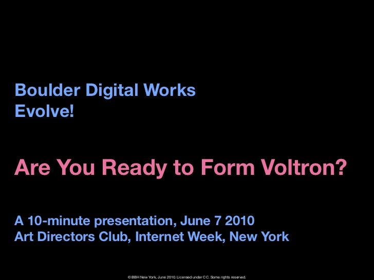 Boulder Digital Works Evolve!   Are You Ready to Form Voltron?  A 10-minute presentation, June 7 2010 Art Directors Club, ...