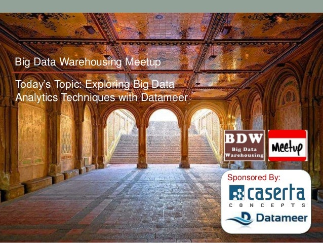 Big Data Warehousing MeetupToday's Topic: Exploring Big DataAnalytics Techniques with Datameer                            ...