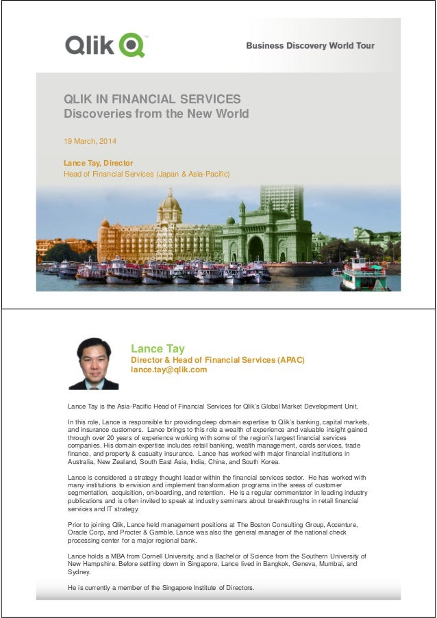QLIK IN FINANCIAL SERVICES Discoveries from the New World 19 March, 2014 Lance Tay, Director Head of Financial Services (J...