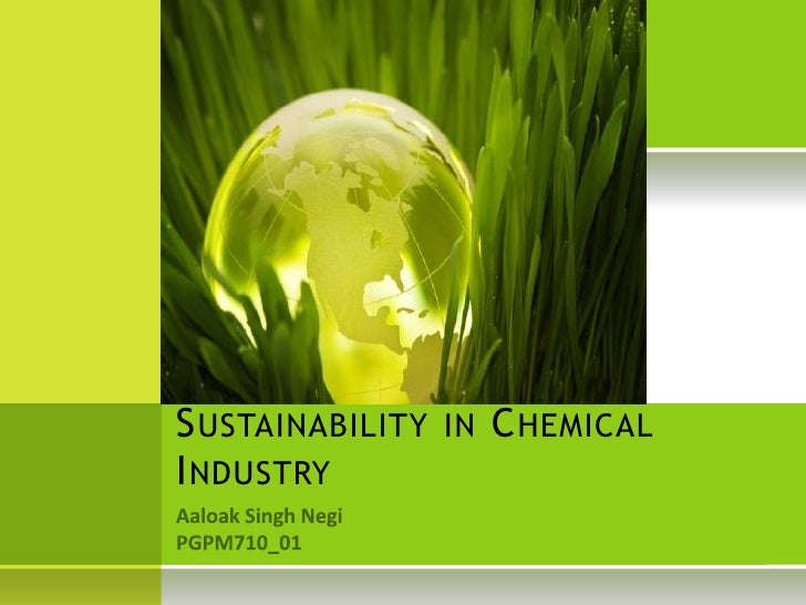 Sustainability in Chemical Industry<br />Aaloak Singh Negi<br />PGPM710_01<br />