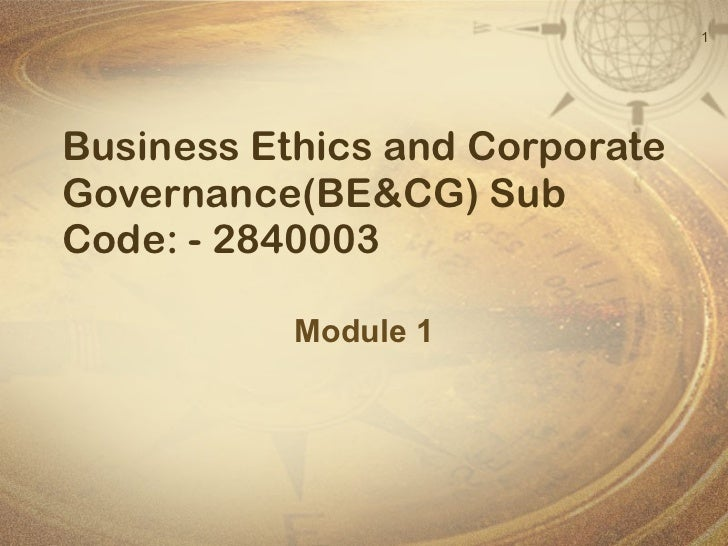 Business Ethics and Corporate Governance(BE&CG) Sub Code: - 2840003 Module 1