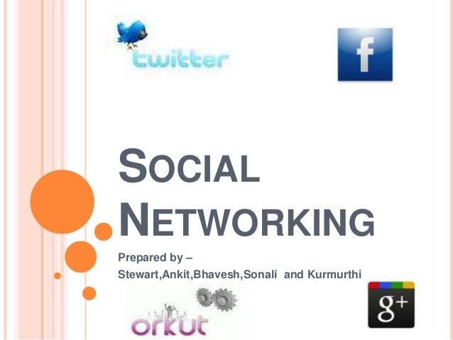 SOCIALNETWORKINGPrepared by –Stewart,Ankit,Bhavesh,Sonali and Kurmurthi