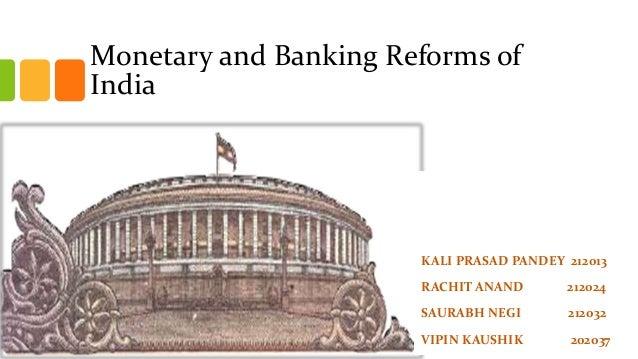 Monetary and Banking Reforms of India  KALI PRASAD PANDEY 212013 RACHIT ANAND  212024  SAURABH NEGI  212032  VIPIN KAUSHIK...