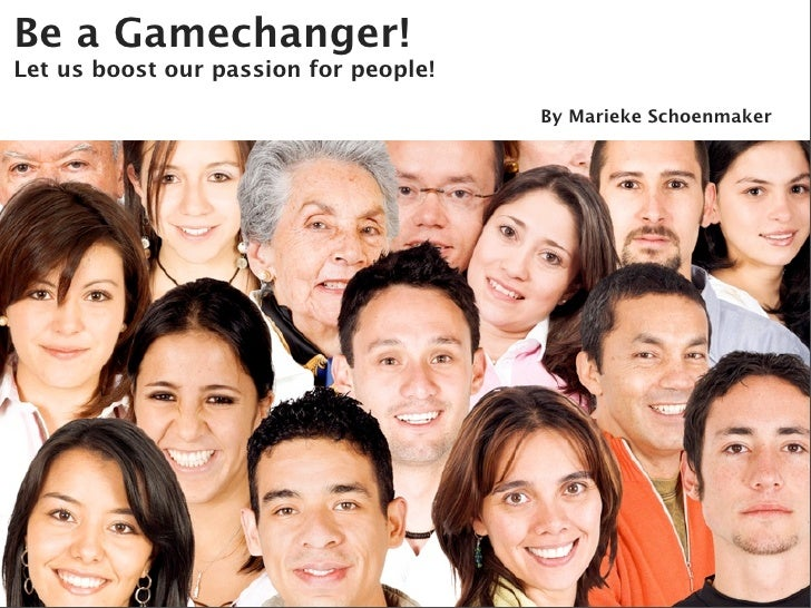 Be a Gamechanger! Let us boost our passion for people!                                         By Marieke Schoenmaker
