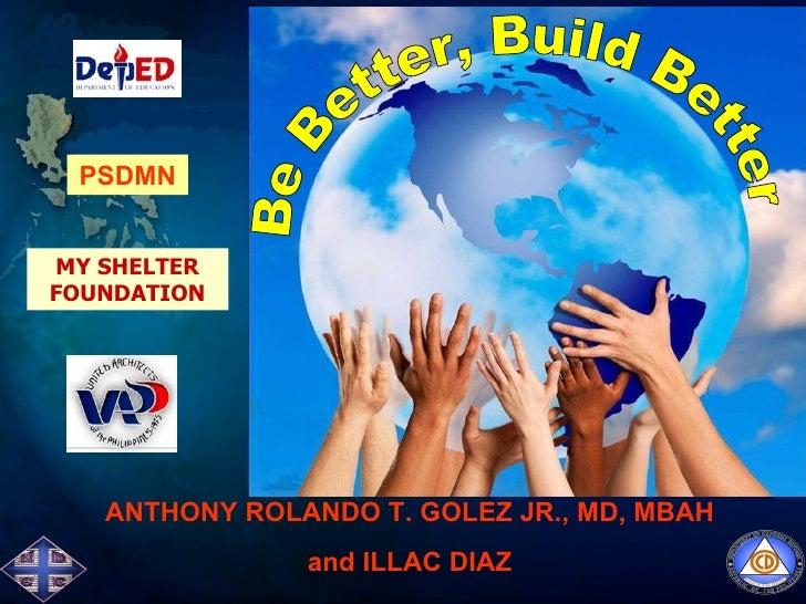 PSDMN ANTHONY ROLANDO T. GOLEZ JR., MD, MBAH and ILLAC DIAZ MY SHELTER FOUNDATION Be Better, Build Better