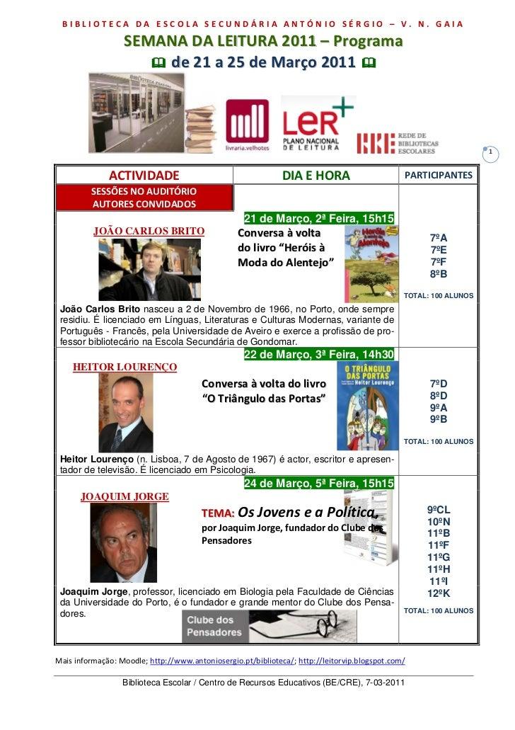 BIBLIOTECA DA ESCOLA SECUNDÁRIA ANTÓNIO SÉRGIO – V. N. GAIA<br />SEMANA DA LEITURA 2011 – Programa<br />  de 21 a 25 de Ma...