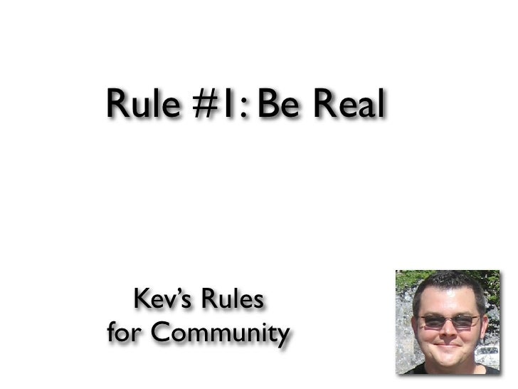 Rule #1: Be Real      Kev's Rules for Community