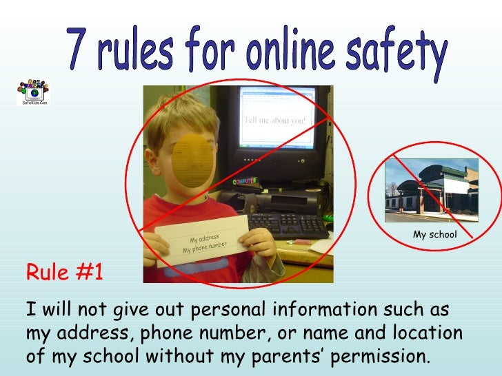 7 rules for online safety Rule #1 I will not give out personal information such as my address, phone number, or name and l...