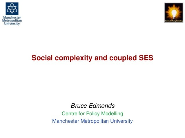 Social complexity and coupled SES, Bruce Edmonds, SES-LINK, Stockholm, June 2104. slide 1 Social complexity and coupled SE...
