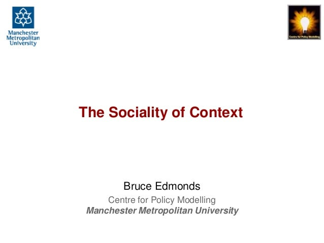The Sociality of Context, Bruce Edmonds, Social.Path, Surrey, June 2014, slide 1 The Sociality of Context Bruce Edmonds Ce...