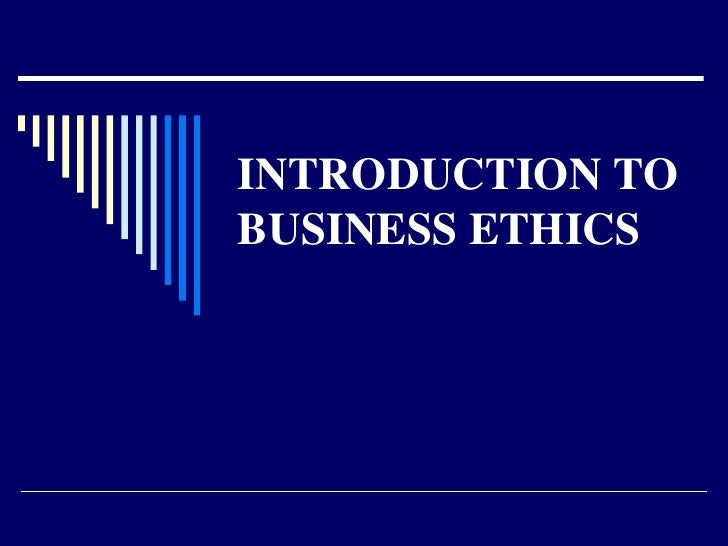 INTRODUCTION TO BUSINESS ETHICS<br />