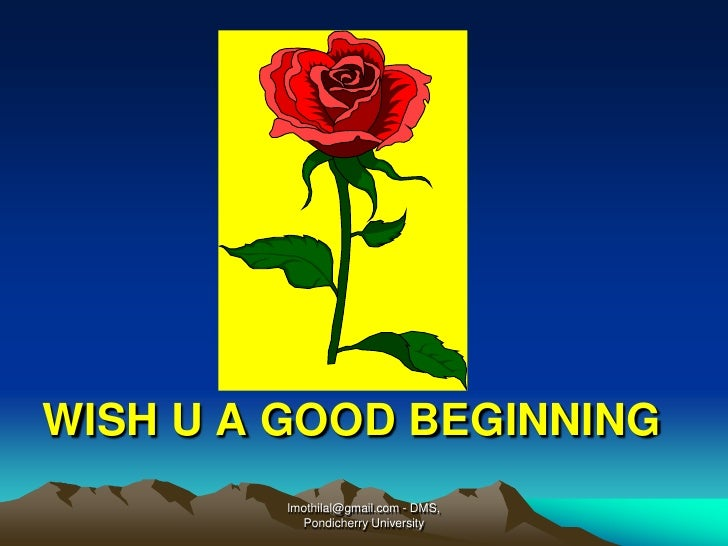 WISH U A GOOD BEGINNING<br />lmothilal@gmail.com - DMS, Pondicherry University<br />