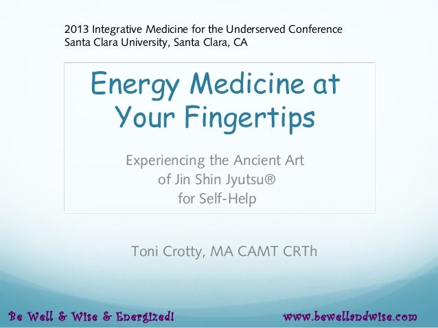 Energy Medicine at Your Fingertips Experiencing the Ancient Art of Jin Shin Jyutsu® for Self-Help Toni Crotty, MA CAMT CRT...