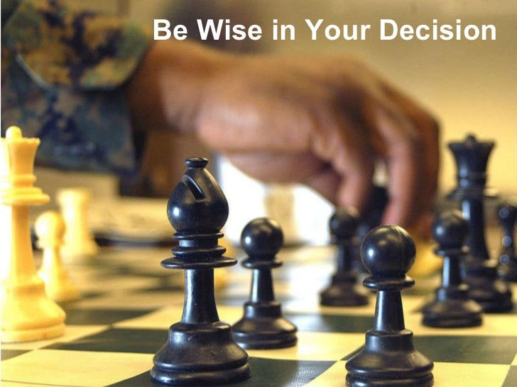 Be Wise in Your Decision