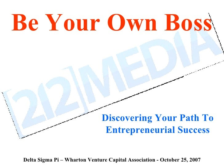 Be Your Own Boss Discovering Your Path To Entrepreneurial Success Delta Sigma Pi – Wharton Venture Capital Association - O...