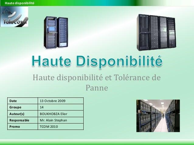 Haute disponibilité Haute disponibilité et Tolérance de Panne Date 13 Octobre 2009 Groupe 14 Auteur(s) BOUKHOBZA Elior Res...