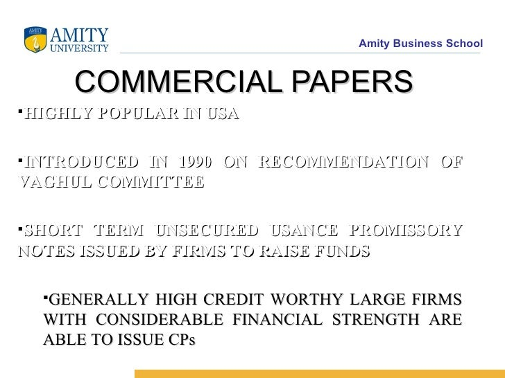 COMMERCIAL PAPERS <ul><li>HIGHLY POPULAR IN USA </li></ul><ul><li>INTRODUCED IN 1990 ON RECOMMENDATION OF VAGHUL COMMITTEE...