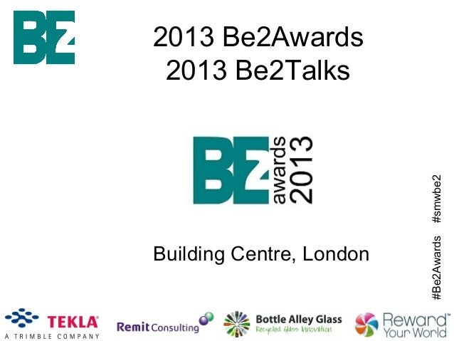 #Be2Awards#smwbe2 2013 Be2Awards 2013 Be2Talks Building Centre, London