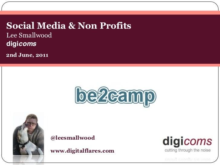 Social Media & Non ProfitsLee Smallwooddigicoms2nd June, 2011                 @leesmallwood                 www.digitalfla...