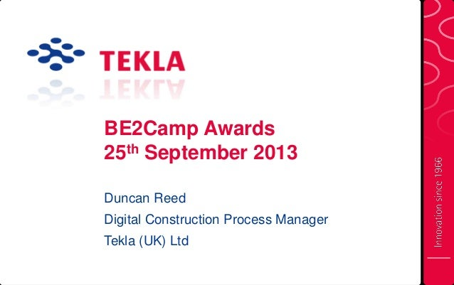 BE2Camp Awards 25th September 2013 Duncan Reed Digital Construction Process Manager Tekla (UK) Ltd