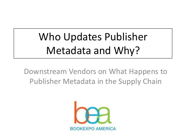 Who Updates PublisherMetadata and Why?Downstream Vendors on What Happens toPublisher Metadata in the Supply Chain